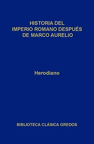 Historia del Imperio Romano después de Marco Aurelio (Biblioteca Clásica Gredos nº 80)