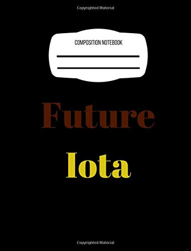 Future Iota: Composition Notebook: Iota Phi Theta , Back To School writing journal, wide ruled for creative writing
