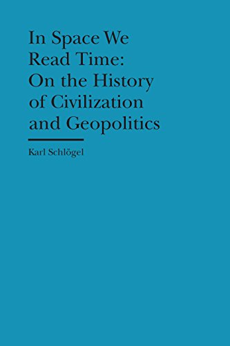 In Space We Read Time: On the History of Civilization and Geopolitics (Bard Graduate Center - Cultural Histories of the Material World) (English Edition)