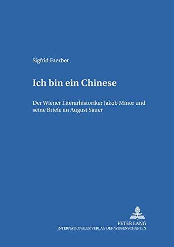 «ich Bin Ein Chinese»: Der Wiener Literarhistoriker Jakob Minor Und Seine Briefe an August Sauer: 39 (Hamburger Beiträge Zur Germanistik)