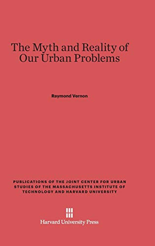 The Myth and Reality of Our Urban Problems (Publications of the Joint Center for Urban Studies of the Ma)