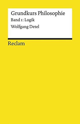 Grundkurs Philosophie / Logik (Reclams Universal-Bibliothek)