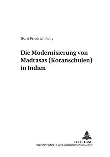 Die Modernisierung von Madrasas (Koranschulen) in Indien (Friedensauer Schriftenreihe / Reihe B: Gesellschaftswissenschaften, Band 6)