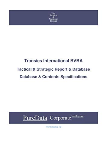 Transics International BVBA: Tactical & Strategic Database Specifications - Brussels perspectives (Tactical & Strategic - Belgium Book 8313) (English Edition)