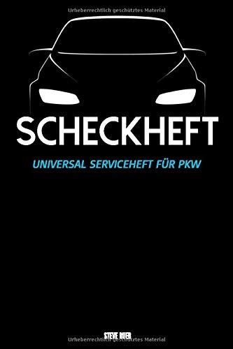 Scheckheft Universal Serviceheft für PKW: Wartungsheft Auto I Wartungsplan I Servicebuch I Universell für alle Modelle I 120 Seiten I 6x9 Zoll (DIN A5) I Reperaturbuch I Wartungsbuch