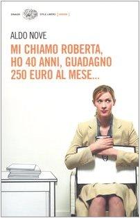 Mi chiamo Roberta, ho 40 anni, guadagno 250 euro al mese... (Copertina flessibile)