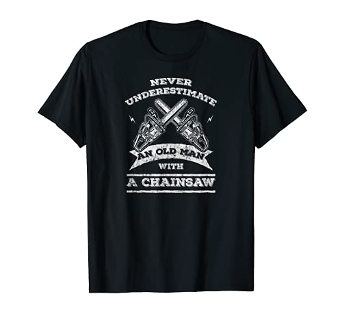Never Underestimate An Old Man with A Chainsaw-Funny T-Shirt
