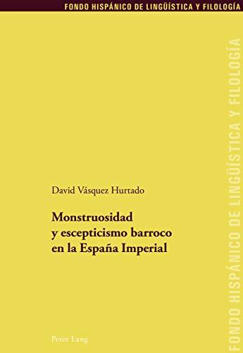 Monstruosidad y escepticismo barroco en la España Imperial (Fondo ...