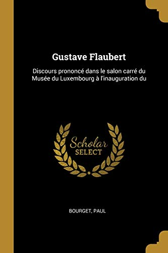 FRE-GUSTAVE FLAUBERT: Discours prononcé dans le salon carré du Musée du Luxembourg à l'inauguration du