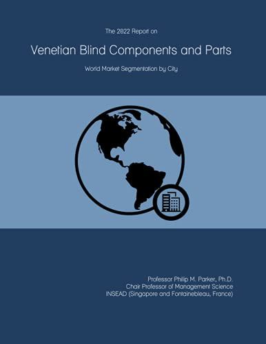 The 2022 Report on Venetian Blind Components and Parts: World Market Segmentation by City