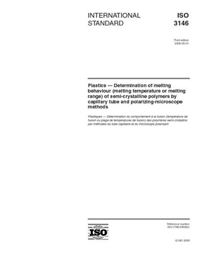 ISO 3146:2000, Plastics -- Determination of melting behaviour (melting temperature or melting range) of semi-crystalline polymers by capillary tube and polarizing-microscope methods