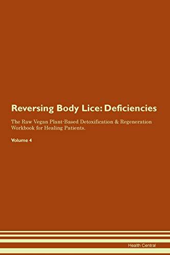 Reversing Body Lice: Deficiencies The Raw Vegan Plant-Based Detoxification & Regeneration Workbook f