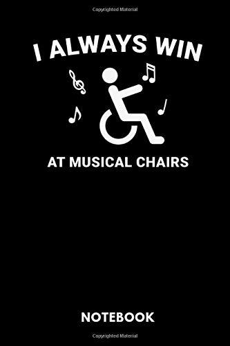 I Always Win At Musical Chairs Notebook: Notizbuch für Rollstuhlfahrer im Rollstuhl