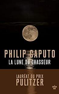La lune du chasseur par Philip Caputo