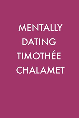 Mentally Dating Timothée Chalamet: Blank Journal | Funny and Creative Gift Ideas for Timothée Chalamet Fans | Back To School | Online Learning | Perfect for Birthday or Christmas Gift
