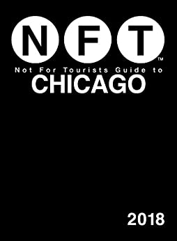 Not For Tourists Guide to Chicago 2018 by [Not For Tourists]