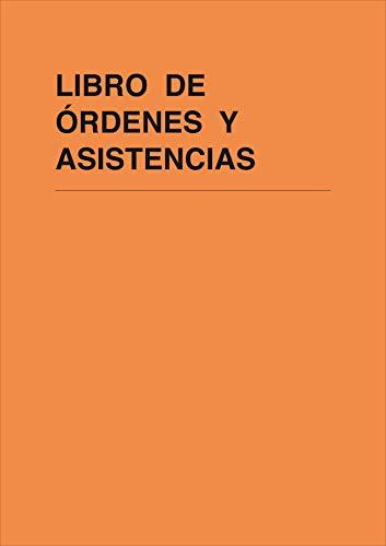 LIBRO DE ÓRDENES Y ASISTENCIAS. A4, 25 folios triplicados y numerados.