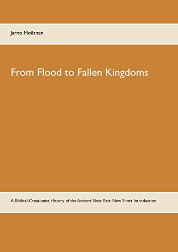 From Flood to Fallen Kingdoms: A Biblical-Creationist History of the Ancient Near East: New Short Introduction