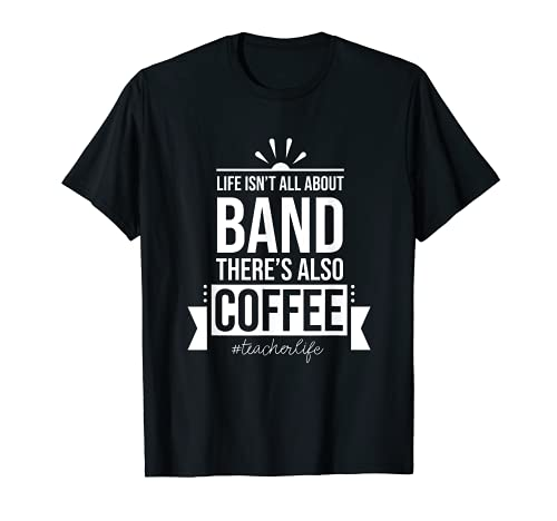 Life Isn't All About Band Music Teacher Divertido Camiseta