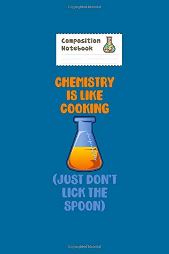Notebook: chemistry is like cooking but real - 50 sheets, 100 pages - 6 x 9 inches