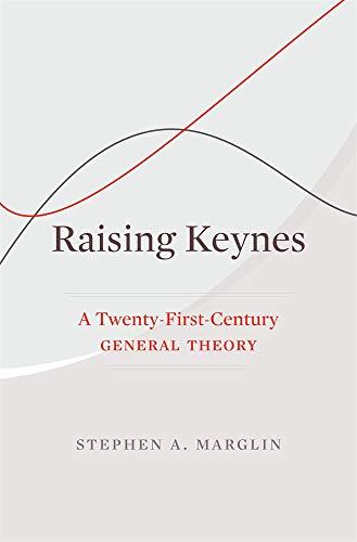 Raising Keynes: A Twenty-First-Century General Theory