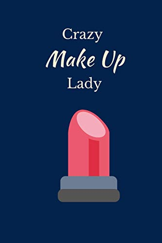 Crazy Make Up Lady: Make Up Notebook, Novelty Make Up Gifts for Girls and Women, Lined A5 Blue Paperback Journal Book Notepad Organiser Diary, To Do List