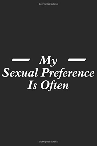 My sexual preference is often: A Funny Journal for Notebook for Gift | Funny Journal Notebook for Women | Sarcastic Journal Notebook
