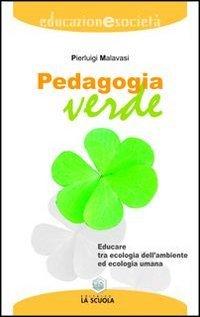 Pedagogia verde. Educare tra ecologia dell'ambiente ed ecologia umana