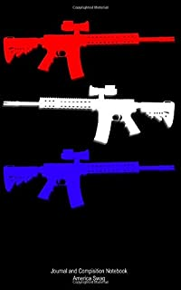 Journal and Composition Notebook: America Second Amendment Firearms and Rifles for Pro Gun USA Patriots and 2A Conservativ...