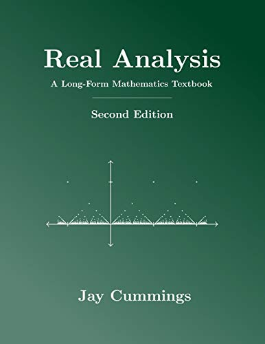 Compare Textbook Prices for Real Analysis: A Long-Form Mathematics Textbook The Long-Form Math Textbook Series 2 Edition ISBN 9781077254541 by Cummings, Jay