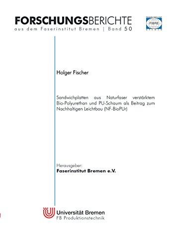Sandwichplatten aus Naturfaser verstärktem Bio-Polyurethan und PU-Schaum als Beitrag zum Nachhaltigen Leichtbau (NF-BioPUr) (Forschungsberichte aus dem Faserinstitut Bremen 50)