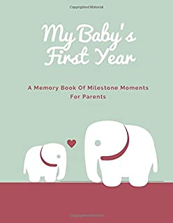 My Baby's First Year: A Memory Book Of Milestone Moments For Parents And Newborn Child - Keepsake Journal To Gather And Record Precious Memories For ... Baptism (Notebook, Diary, Planner) 8.5x11