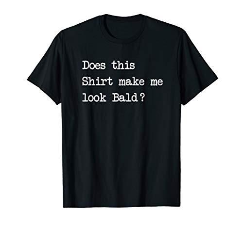 Does This Shirt Make Me Look Bald T-Shirt Funny Men Joke T-Shirt