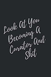 Look At You Becoming A Curator And Shit: Blank Lined Journal Curator Notebook & Journal (Gag Gift For Your Not So Bright Friends and Coworkers)