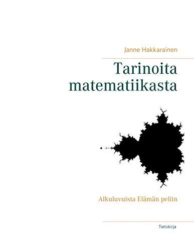 Tarinoita matematiikasta: Alkuluvuista Elämän peliin (Finnish Edition)