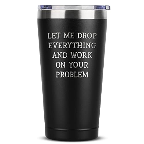 Let Me Drop Everything - Birthday Gift Ideas for Women Men - 16 oz Black Insulated Stainless Steel Tumbler w/ Lid - Gifts Present Ideas for Her Him - Tumblers Party Decorations Supplies Presents