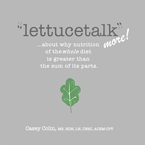 Lettucetalk More: ...About Why Nutrition of the Whole Diet Is Greater Than the Sum of Its Parts Audiobook By Casey Colin cover art