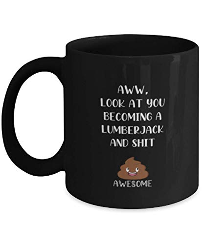 Lumberjac Black 11oz Coffee Mug Ideas for Birthday or Christmas. Aww, Look at You Becoming a Lumberjac and Shit Awesome