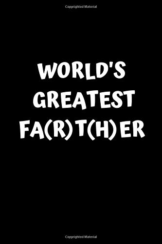 WORLD'S GREATEST FA(R)T(H)ER: 6x9 blank lined journal notebook | Funny Unique Gift For Dad | This Best Farter GIFT will be the unique Father's Day ... for a great Dad (fathers day gifts, Band 4)