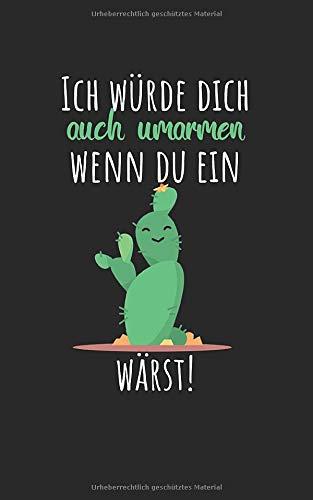 Ich würde dich auch umarmen, wenn du ein Kaktus wärst: Notizbuch mit Kaktus Design und Spruch in Kariert. Für Notizen, Skizzen, Zeichnungen, als Kalender, Tagebuch oder als Geschenk