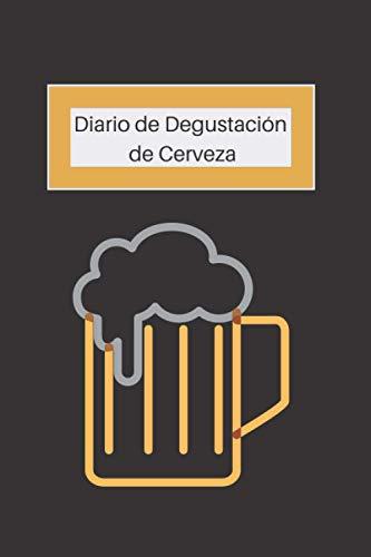 Diario de Degustación de Cerveza: Cuaderno de cata de cerveza   Diario de cata de cerveza   Cuaderno para anotar mis catas de cerveza