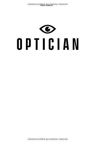 Optiker Notizbuch: 100 Seiten   Liniert   Optometrist Augen Augenoptikerin Brille Optikerin Optiker Sehtest Auge Augenoptiker Optik Augenoptik