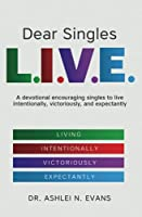 Dear Singles L.I.V.E.: A devotional encouraging singles to live intentionally, victoriously, and expectantly