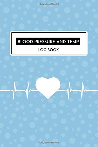 Blood Pressure And Temp Log Book: Record and Monitor Blood Pressure/Temperature at Home