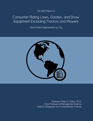The 2022 Report on Consumer Riding Lawn, Garden, and Snow Equipment Excluding Tractors and Mowers: World Market Segmentation by City
