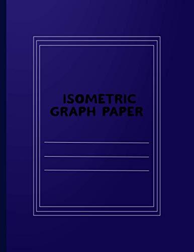 Isometric Graph Paper: 3D Design Grid Paper . Isometric Notebook . Blank Isometric Paper Notebook With Margins . Large 8.5x11 inch . 120 Pages
