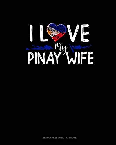 I Love My Pinay Wife: Blank Sheet Music - 12 Staves