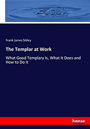 The Templar at Work: What Good Templary Is, What It Does and How to Do It