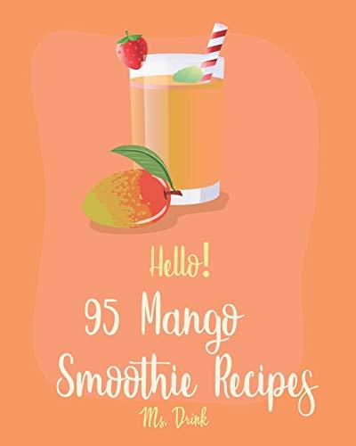 Hello! 95 Mango Smoothie Recipes: Best Mango Smoothie...