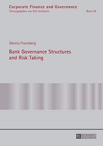 Bank Governance Structures and Risk Taking (Corporate Finance and Governance, Band 18)